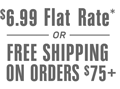 $6.99 Flat Rate & FREE SHIPPING shipping on orders $75+